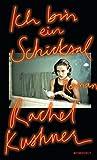 Ich bin ein Schicksal von Rachel Kushner