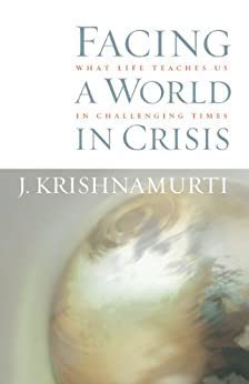 Facing a World in Crisis: What Life Teaches Us in Challenging Times by [Krishnamurti, J.]