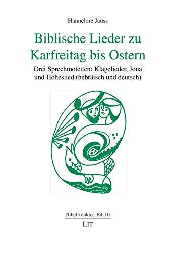 Biblische Lieder zu Karfreitag bis Ostern: Drei Sprechmotetten: Klagelieder, Jona und Hoheslied (hebräisch und deutsch)