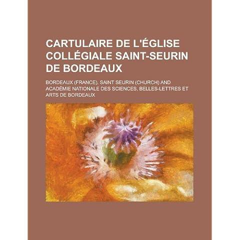 Cartulaire de L'Eglise Collegiale Saint-Seurin de Bordeaux - Bordeaux Saint Jean