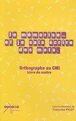 Je mémorise et je sais écrire des mots : Livre du maître et cahier de l'élève (Orthographe au CM1)