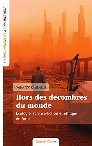 Hors des décombres du monde: Ecologie, science-fiction et éthique du futur (L'environnement a une histoire)
