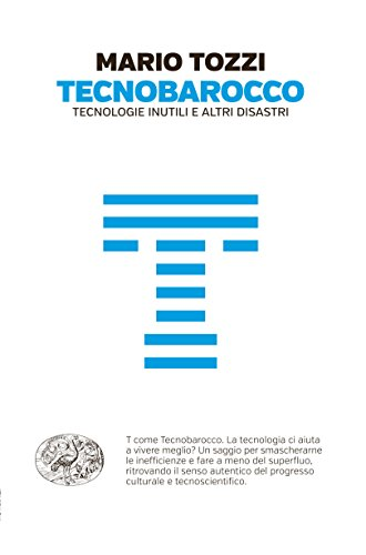 Tecnobarocco. Tecnologie inutili e altri disastri