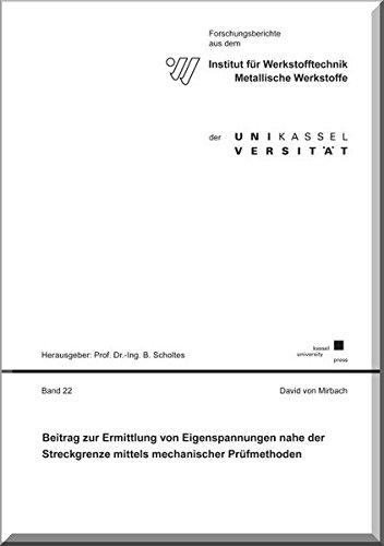 Beitrag zur Ermittlung von Eigenspannungen nahe der Streckgrenze mittels mechanischer Prüfmethoden (Forschungsberichte aus dem Institut für ... Werkstoffe der Universität Kassel)
