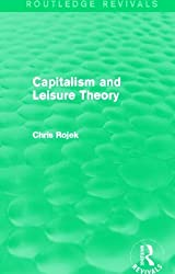 Capitalism and Leisure Theory (Routledge Revivals) by Chris Rojek (2015-04-10)