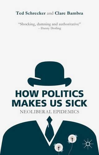 How Politics Makes Us Sick: Neoliberal Epidemics by Ted Schrecker (2015-05-20)