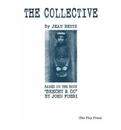 """The Collective Based on the Book """"Brecht & Company"""" by John Fuegi by Betts, Jean ( AUTHOR ) Dec-20-2005 Paperback"""
