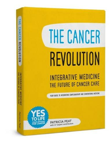 The Cancer Revolution - Integrative Medicine - the Future of Cancer Care: Your Guide to Integrating Complementary and Conventional Medicine - Integrative Körper