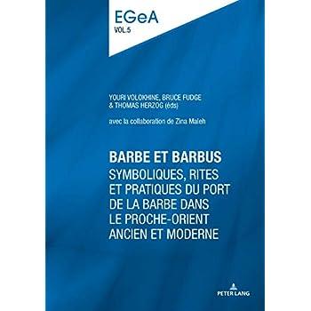 Barbe Et Barbus: Symboliques,  rites et pratiques du port de la barbe dans le proche-orient ancien et moderne