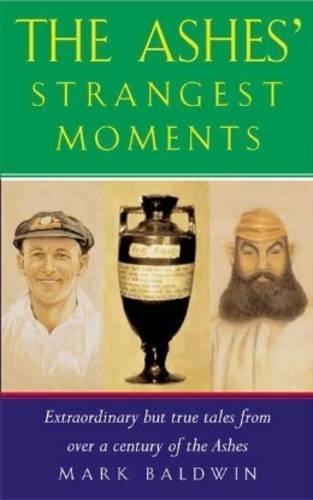 The Ashes' Strangest Moments by Mark Baldwin (2009-07-01) por Mark Baldwin
