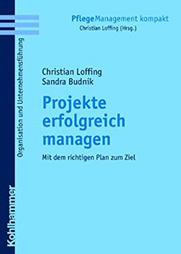 Projekte erfolgreich managen: Mit dem richtigen Plan zum Ziel (PflegeManagement kompakt)