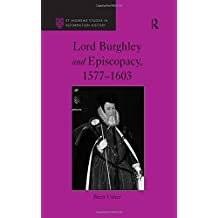 Lord Burghley and Episcopacy, 1577-1603 (St Andrews Studies in Reformation History)