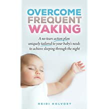 Overcome Frequent Waking: A no-tears action plan, uniquely tailored to your baby's needs, to achieve sleeping through the night (English Edition)