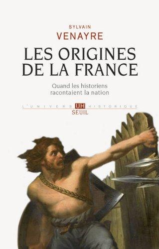 Les Origines de la France. Quand les historiens racontaient la nation