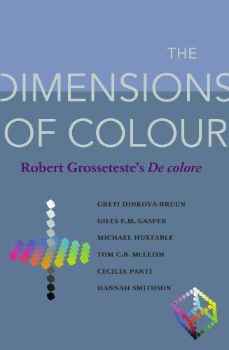 The Dimensions of Colour: Robert Grosseteste's De colore (Durham Medieval and Renaissance Texts) by Greti Dinkova-Bruun (2013-03-30)