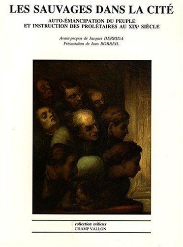 Les sauvages dans la cité : Auto-émancipation du peuple et instruction des prolétaires au XIXe siècle (Milieux)