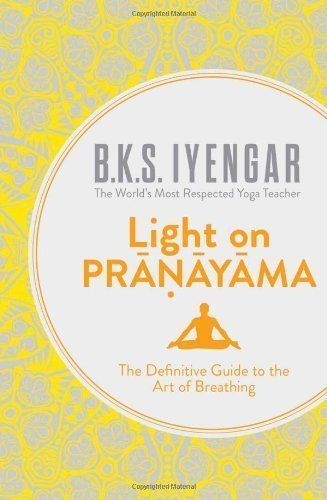 Light On Pranayama: The Definitive Guide To The Art Of Breathing by BKS Iyengar (Jan 7 2013)