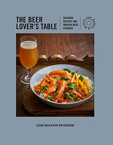 The Beer Lover's Table: Seasonal recipes and modern beer pairings (English Edition)