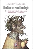 Image de Il volto oscuro dell'ecologia. Che cosa nasconde la più grande ideologia del XXI secolo?