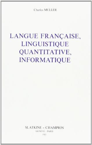 Langue française, linguistique quantitative, informatique: Recueil darticles, 1980-1984 (Travaux de linguistique quantitative) par Charles Muller