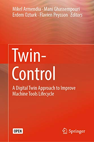 Twin-Control: A Digital Twin Approach to Improve Machine Tools Lifecycle (English Edition)