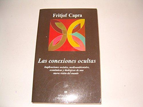 Las conexiones ocultas: Implicaciones sociales, medioambientales, económicas y biológicas de una nueva visión del mundo (Argumentos) por Fritjof Capra