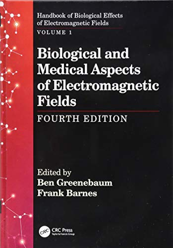 Biological and Medical Aspects of Electromagnetic Fields, Fourth Edition: Volume 1 (Handbook of Biological Effects of Electromagnetic Fields)