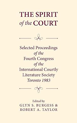 The Spirit of the Court: Selected Proceedings of the Fourth Congress of the International Courtly Literature: Congress Proceedings: Selected Papers - Spirit of the Court 4th (Toronto