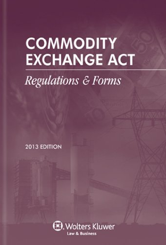 commodity-exchange-act-regulations-forms-2013-edition-by-wolters-kluwer-law-business-attorney-editor