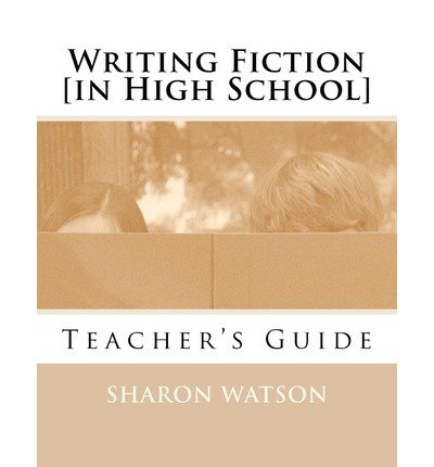 [(Writing Fiction [In High School]: Teacher's Guide)] [Author: Sharon Watson] published on (July, 2011)