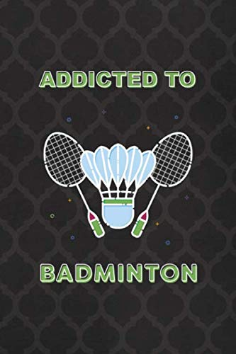Addicted To Badminton: Badminton Notebook Journal Composition Blank Lined Diary Notepad 120 Pages Paperback