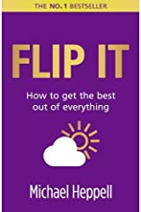 Flip It: How to Get the Best Out of Everything by Michael Heppell (2011-12-09) Paperback