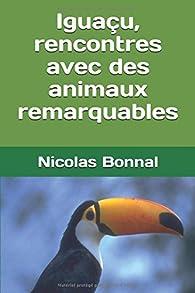 Iguaçu, rencontres avec des animaux remarquables par Nicolas Bonnal