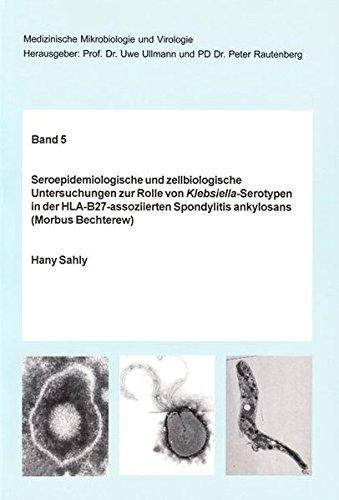 Seroepidemiologische und zellbiologische Untersuchungen zur Rolle von Klebsiella-Serotypen in der HLA-B27-assoziierten Spondylitis ankylosans (Morbus ... der Christian-Albrechts-Universität zu Kiel)