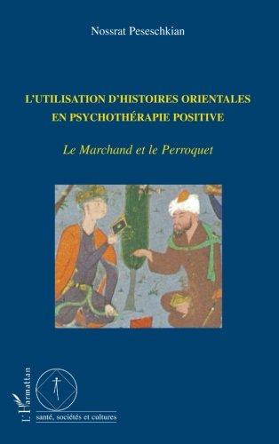 L'utilisation d'histoires orientales en psychothérapie positive : Le Marchand et le Perroquet par Nossrat Peseschkian