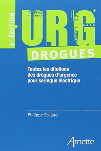 URG' Drogues: Toutes les dilutions des drogues d'urgence pour séringue électrique par Arnette