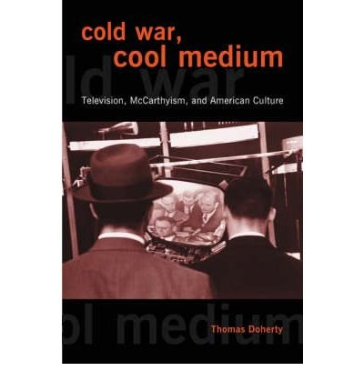 [( Cold War, Cool Medium: Television, McCarthyism, and American Culture )] [by: Thomas Doherty] [Mar-2005] par Thomas Doherty