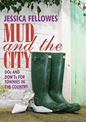 [(Mud and the City : Dos and Don'ts for Townies in the Country)] [By (author) Jessica Fellowes] published on (October, 2008)