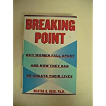 Breaking Point: Why Women Fall Apart and How They Can Re-Create Their Lives