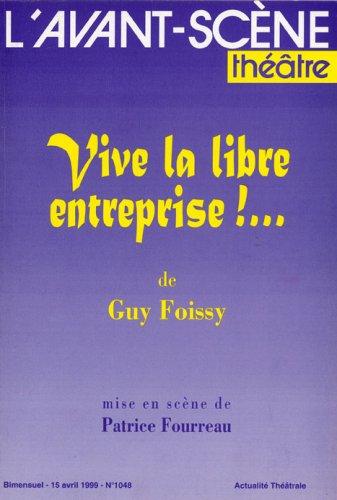 L'avant-scene theatre n° 1048 ; Vive la libre entreprise ! par Foissy Guy