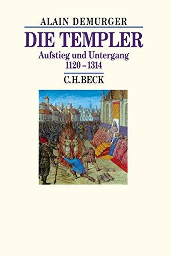 Die Templer: Aufstieg und Untergang 1120-1314 (Beck's Historische Bibliothek)