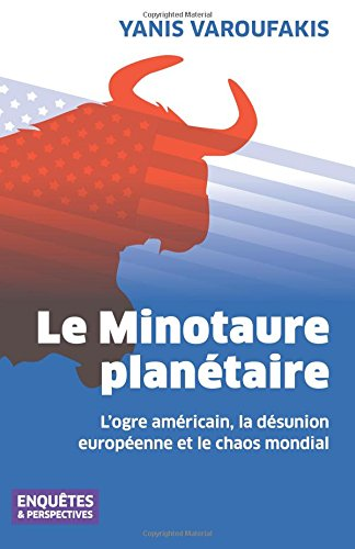 Le Minotaure planétaire: L'ogre américain, la désunion européenne et le chaos mondial