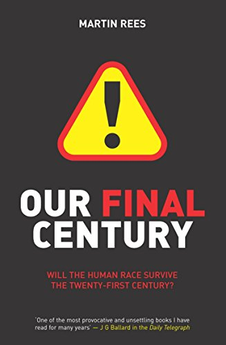 Our Final Century?: Will the Human Race Survive the Twenty-first Century? por Martin Rees