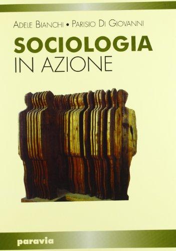Sociologia in azione. Per i Licei e gli Ist. magistrali