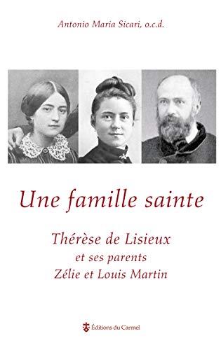 Une famille sainte - Thérèse de Lisieux et ses parents Zélie et Louis Martin