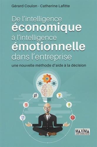De l'intelligence économique à l'intelligence émotionnelle dans l'entreprise : Une nouvelle méthode d'aide à la décision par Gérard Coulon, Catherine Lafitte