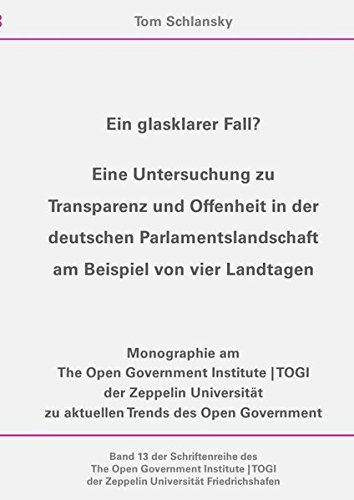 Ein glasklarer Fall? Eine Untersuchung zu Transparenz und Offenheit in den deutschen Parlamenten (Schriftenreihe des The Open Government Institute, Band 13)