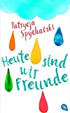 Heute sind wir Freunde von Patrycja Spychalski
