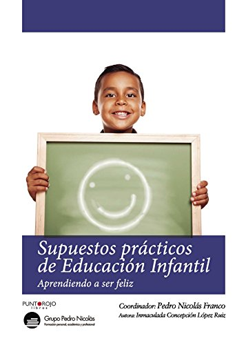 Supuestos prácticos de Educación Infantil: Aprendiendo a ser feliz por Inmaculada Concepción López  Ruiz
