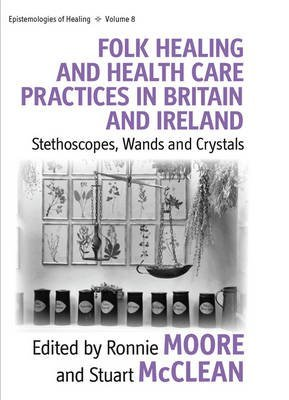 [Folk Healing and Health Care Practices in Britain and Ireland: Stethoscopes, Wands or Crystals?] (By: Ronnie Moore) [published: July, 2010]